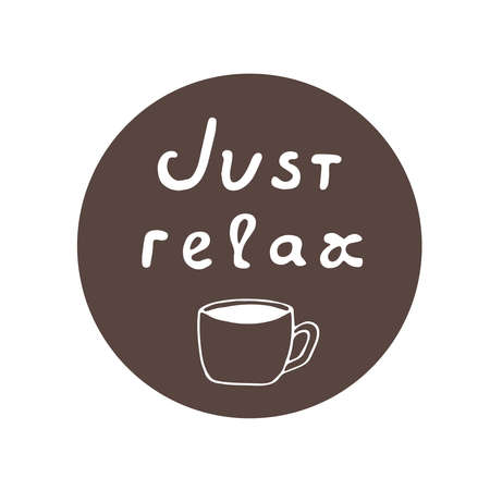 Lettering just relax cup of coffee vector illustration hand drawing