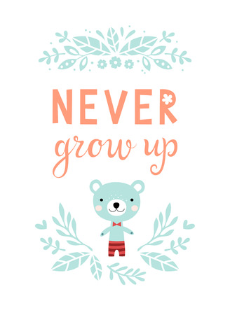 nursery room: Never Grow Up childrens poster for nursery bedroom. Nursery wall art with Teddy Bear and floral design elements. Illustration