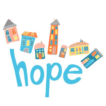 urban landscape: Urban landscape. Set of the houses. Word hope. Greeting card Illustration