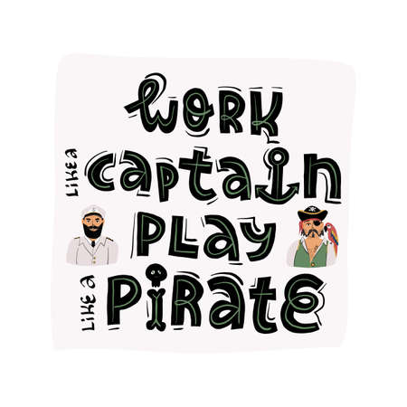 Work like a Captain, play like a pirate lettering funny banner, card design and portraits of a pirate and Captain.