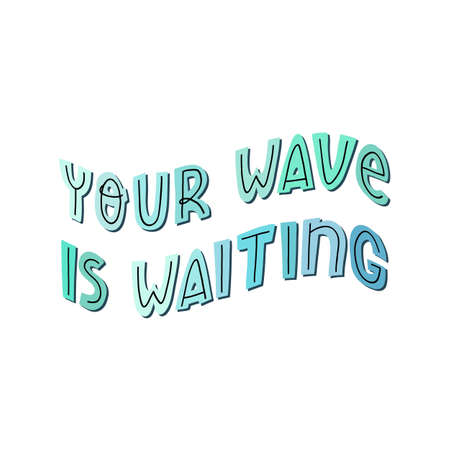 Your wave is waiting fun hand lettering text, surfers slogan on background with sea colors circles.