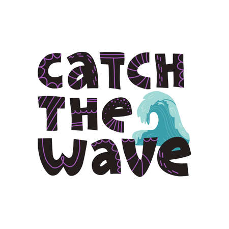 Catch the wave funny hand lettering text, surfers slogan. Vector isolated illustration for t-shirt print, banner design