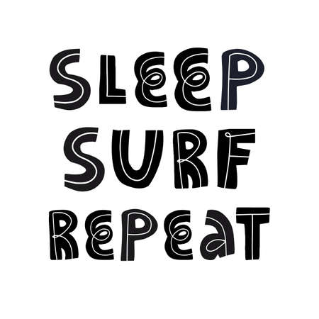 Sleep, surf, repeat funny hand lettering text, surfers slogan on isolated background. Flat vector illustration for t-shirt print, banner, poster, card and other design.