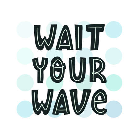 Wait your wave fun hand lettering text, surfers slogan on background with sea colors circles. Flat vector illustration for t-shirt print, banner, poster and other design.