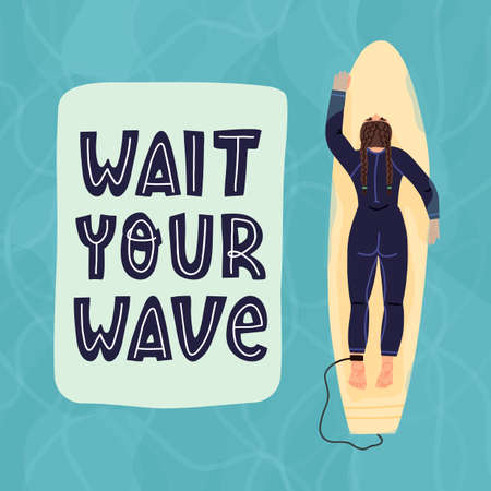 Wait you wave hand lettering surfers slogan and top view of a surfer girl with pigtails who lies on a surfboard and relaxes in a clear sea water and wait the wave to ride. Cute vector illustration.