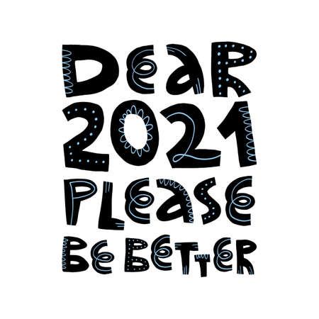 Cute lettering Dear 2021 please be better. Vector hand-drawn isolated illustration.