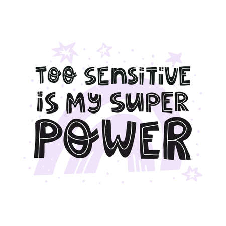 Too sensitive is my super power fun hand drawn lettering text. Card, banner, t-shirt print design.