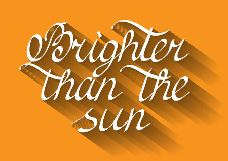 brighter: Brighter than the sun. Lettering.