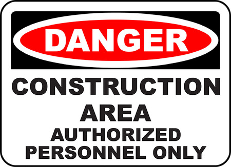 Danger construction area authorized personnel only