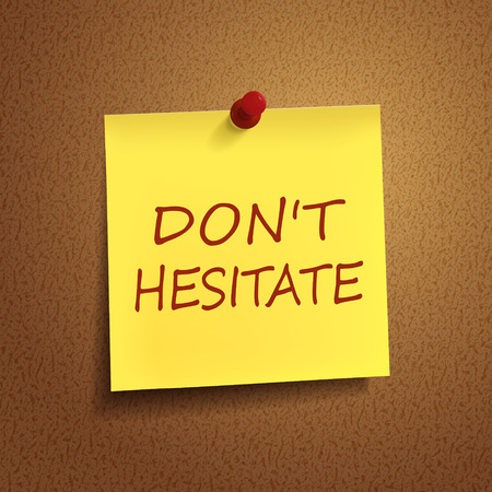 hesitate: do not hesitate words on post-it over brown background