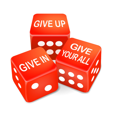unyielding: give up or in your all words on three red dice over white background