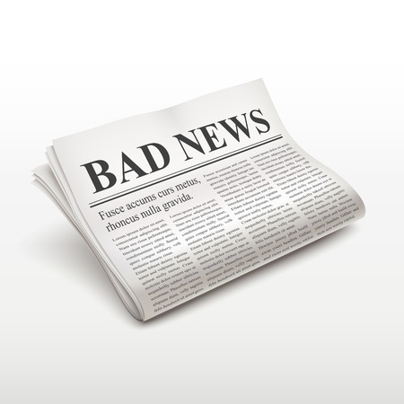 bad news: bad news words on newspaper over white background