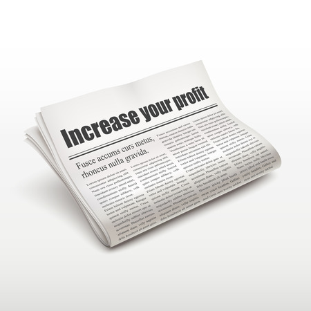 newspaper stack: increase your profit words on newspaper over white background