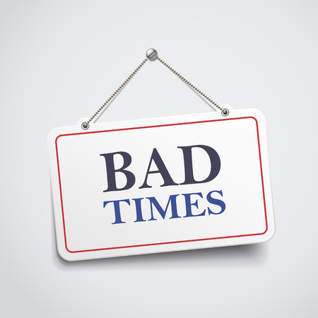 bad times: bad times hanging sign isolated on white wall Illustration