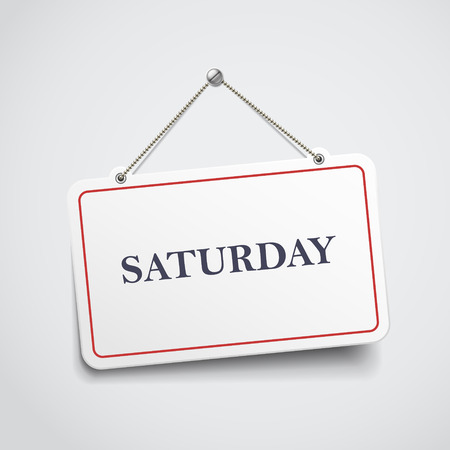 saturday: Saturday hanging sign isolated on white wall