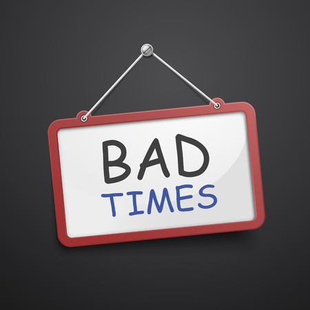 bad times: bad times hanging sign isolated on black wall Illustration