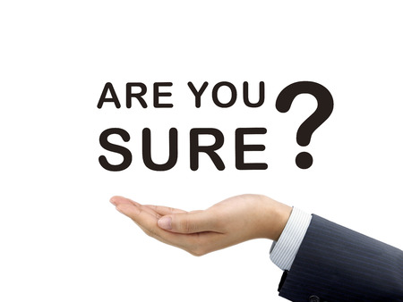 sure: are you sure words holding by businessmans hand over white background Stock Photo