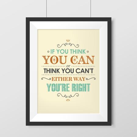 you can: si piensas que puedes o crees que puedes en cualquier caso, son cartel derecho colgado en la pared