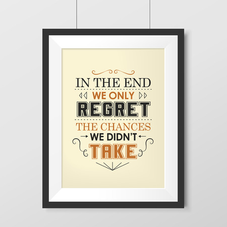 regret: in the end we only regret the chances we didnt take poster hanging on the wall