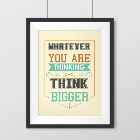 whatever: whatever you are thinking think bigger poster hanging on the wall