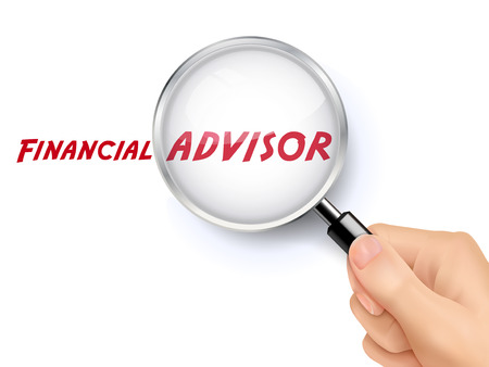 advisor: financial advisor word showing through magnifying glass held by hand Illustration