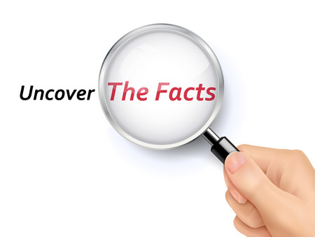 actuality: uncover the facts showing through magnifying glass held by hand