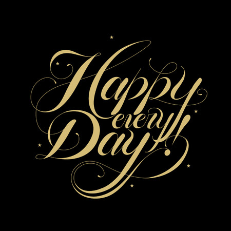 every day: Happy every day calligraphy design over black background