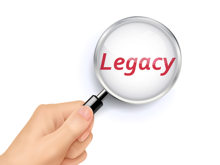 legacy: 3D illustration of magnifying glass over the words of legacy