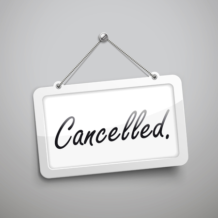 cancelled: cancelled hanging sign, 3D illustration isolated on grey wall