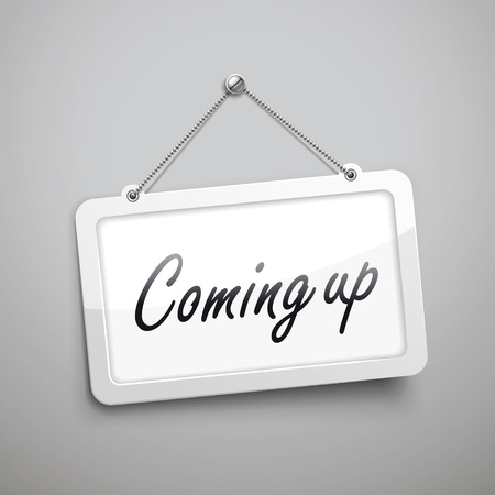 anticipated: coming up hanging sign, 3D illustration isolated on grey wall