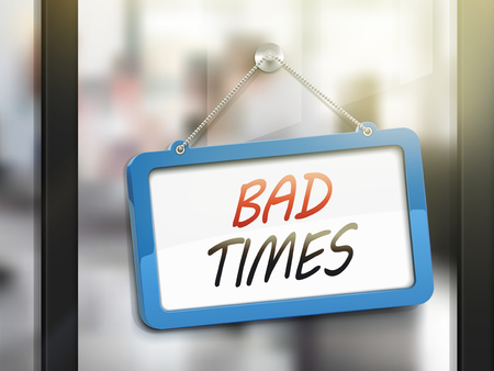 bad times: bad times hanging sign, 3D illustration isolated on office glass door
