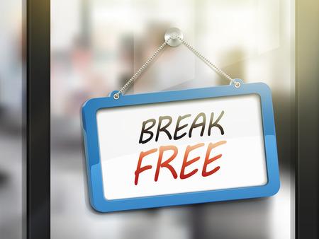 break free: break free hanging sign, 3D illustration isolated on office glass door Illustration