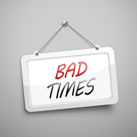 bad times: bad times hanging sign, 3D illustration isolated on grey wall