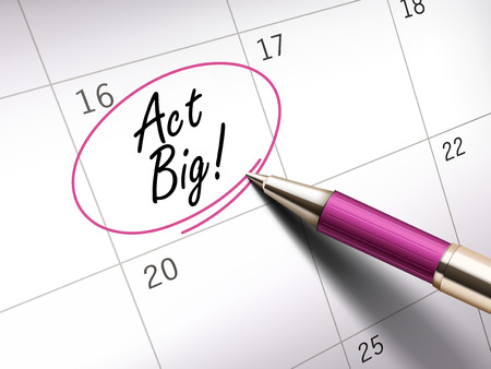 event calendar: Act big words circle marked on a calendar by a pink ballpoint pen