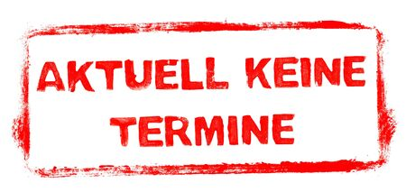 Currently no Appointments Banner: Red rubber stamp frame with stencil text in german language