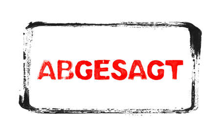 Canceled banner in german language with black rubber stamp frame and red stencil text