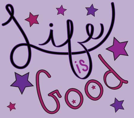 good: Life is Good