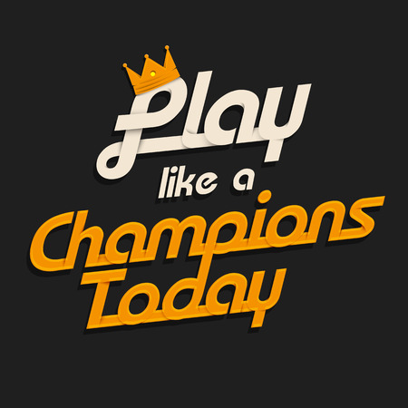 Play like a champions today typography design on dark background