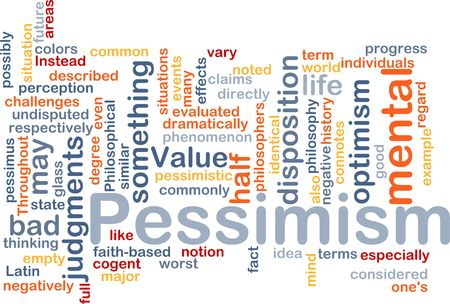 negatively: Word cloud concept illustration of Pessimism pessimistic