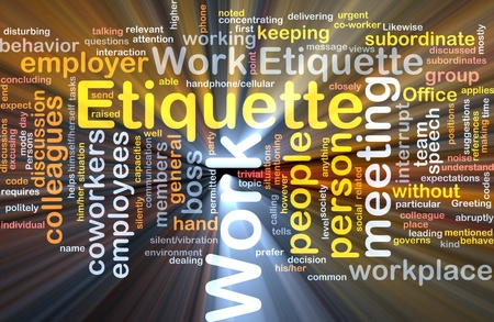 the etiquette: Background concept wordcloud illustration of work etiquette glowing light