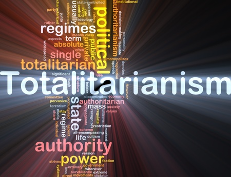 totalitarianism: Background concept wordcloud illustration of totalitarianism  glowing light