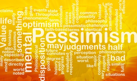 pessimisme: Word cloud concept illustration of Pessimism pessimistic international