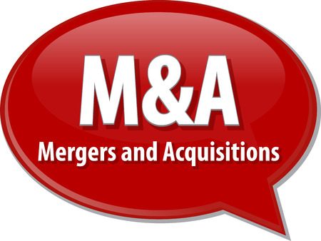 acquisitions: word speech bubble illustration of business acronym term M&A Mergers and Acquisitions