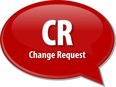 cr: word speech bubble illustration of business acronym term CR Change Request Stock Photo