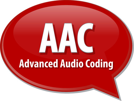 definition: speech bubble illustration of information technology acronym abbreviation term definition, AAC Advanced Audio Coding Stock Photo