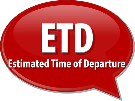 departure: word speech bubble illustration of business acronym term ETD Estimated Time of Departure