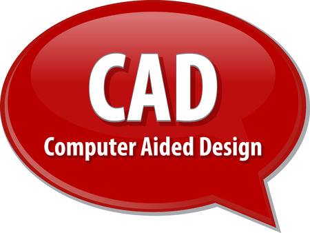 cad: Speech bubble illustration of information technology acronym abbreviation term definition CAD Computer Aided Design