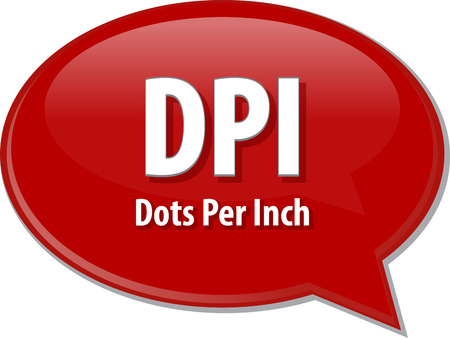 inch: Speech bubble illustration of information technology acronym abbreviation term definition DPI Dots Per Inch