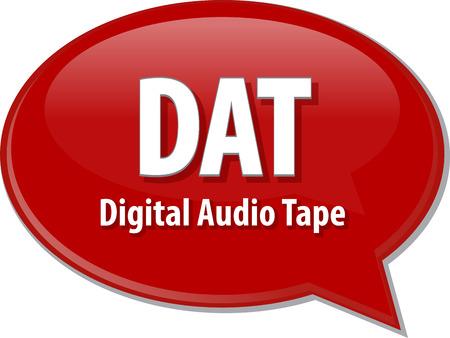 representations: Speech bubble illustration of information technology acronym abbreviation term definition DAT Digital Audio Tape