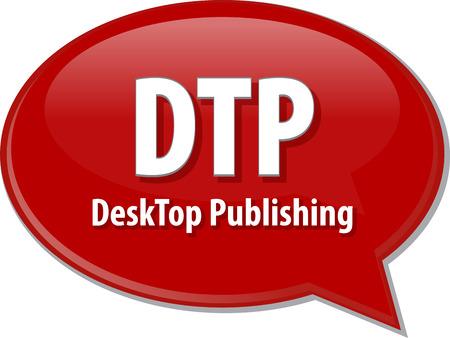 abbreviation: Speech bubble illustration of information technology acronym abbreviation term definition DTP Desktop Publishing